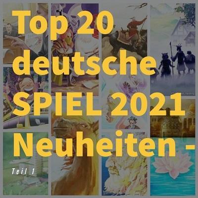 Top 20 deutsche SPIEL 2021 Neuheiten - Teil 1